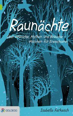 Raunächte - ein fantastisches Buch zu den magischen Nächten.  http://www.goldegg-verlag.at/book/raunaechte/