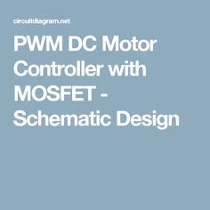 f1c63d3a9a1 PWM DC Motor Controller with MOSFET - Schematic Design Schematic Design