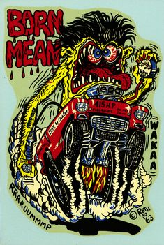 "☮ Art by Ed Roth ~ Rat Fink! ~ ☮レ o √乇 ❥ L❃ve ☮~ღ~*~*✿⊱☮ --- ""BORN MEAN"""