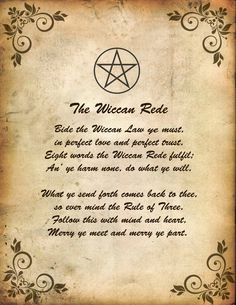 The Wiccan Rede - essentially the Wiccan Code of Conduct - core to our beliefs