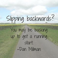 Slipping backwards- You may be backing up to get a running start. -Dan Millman - hello to fit