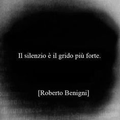 Silence is the louder cry - Roberto Benigni - Italian Phrases, Italian Quotes, Smart Quotes, Best Quotes, Smart Sayings, Single Words, Feelings And Emotions, True Words, Things To Think About