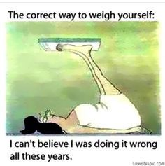 The Correct Way To Weigh Yourself funny quotes quote jokes lol funny quote funny quotes funny sayings joke humor I Smile, Make You Smile, You Funny, Hilarious, Funny Stuff, Humor Grafico, Geeks, Sarcasm, I Laughed