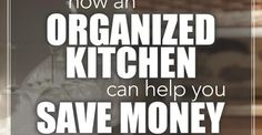 Getting your kitchen #organized and in shape doesn't just save you time when it comes to cooking, meal planning, and grocery shopping, it could also save you money