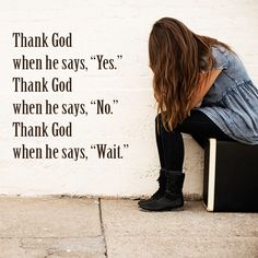 """Thank God when he says, """"Yes."""" Thank God when he says, """"No."""" Thank God when he says, """"Wait. Prayer Quotes, Bible Verses Quotes, Spiritual Quotes, Faith Quotes, Thank God Quotes, Spiritual Growth, Christian Life, Christian Quotes, How He Loves Us"""
