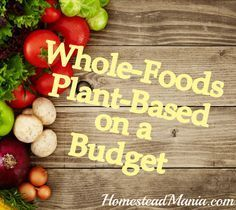 Week 1: Whole-Food Plant Based Diet on a Budget: HomesteadManiaWholeFoodBlogH