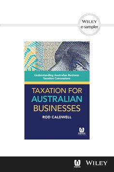 Taxation for Australian Businesses by Rod Caldwell  Read a sample chapter and find out how to understand Australian business taxation concessions