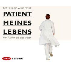 Patient meines Lebens: Von Ärzten, die alles wagen (4 CDs) von Bernhard Albrecht http://www.amazon.de/dp/3862313220/