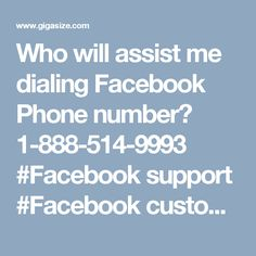 Who will assist me  dialing Facebook Phone number? 1-888-514-9993 #Facebook support #Facebook customer support #Facebook phone number #Facebook support number Yes, Facebook Phone Number1-888-514-9993 is the best way to contact experts because it can be accessed at anytime from anywhere. So, dial it and avail our services:-Get the elixir for your Facebook issues.Online support is also available.Agony of Facebook issues can be eliminated. for more visit us our website…