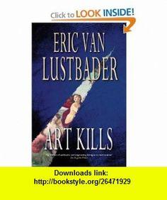 Art Kills (9780752856322) Eric Van Lustbader , ISBN-10: 0752856324  , ISBN-13: 978-0752856322 ,  , tutorials , pdf , ebook , torrent , downloads , rapidshare , filesonic , hotfile , megaupload , fileserve