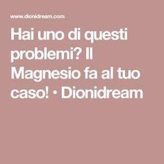 Hai uno di questi problemi? Il Magnesio fa al tuo caso! • Dionidream