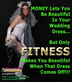 PHOTO: MONEY Lets You Be Beautiful In Your Wedding Dress… But Only FITNESS Makes You Beautiful When That Dress Comes Off! fitness_