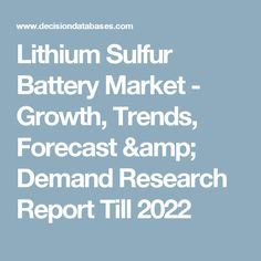 Lithium Sulfur Battery Market - Growth, Trends, Forecast & Demand Research Report Till 2022