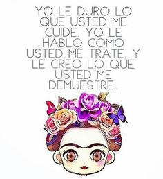 Frida Quotes, Girl Quotes, Woman Quotes, Me Quotes, Motivational Quotes, Kahlo Paintings, Frida Art, Blessed Quotes, Spanish Quotes