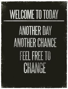 Feel free to change, every day.