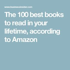 The 100 best books to read in your lifetime, according to Amazon