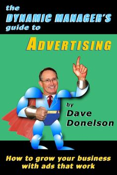 Effective small business advertising isn't impossible, it's just hard. It's hard to make good ads, to buy efficient media, to judge results. But it's not impossible! Dave Donelson shows you how to grow your business in The Dynamic Manager's Guide To Advertising.