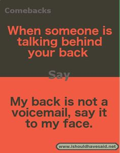 What to say when you find out someone is talking behind your back.