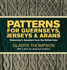 Patterns for Guernseys, Jerseys, and Arans; Fishermen's Sweaters from the British Isles: Fishermen's Sweaters from the British Isles de Gladys Thompson http://www.amazon.fr/dp/0486227030/ref=cm_sw_r_pi_dp_tYQCvb1PH80NF