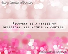 Recovery is a series of decisions, all within my control.