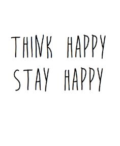 Life Quotes : Think happy stay happy This Quote And The Picture Was Posted By Brynn Clokey. Now Quotes, Great Quotes, Words Quotes, Wise Words, Quotes To Live By, Life Quotes, Sayings, Simple Happy Quotes, Stay Happy Quotes