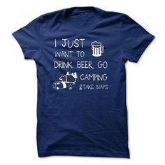I Just Want To Drink Beer, Go Camping And Take Naps T-Shirt, Hoodie Beer Tee Shirts