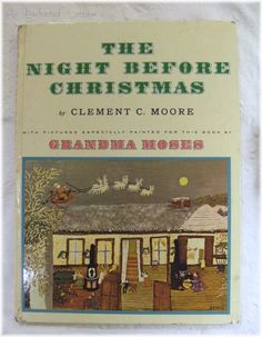 A must read....every year on Christmas Eve. The most wonderful illustrations by Grandma Moses.