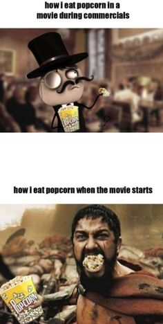 Popcorn...okay i laughed way to hard at this  lol had my Mom in the room with me when i busted out laughing outta nowhere haha she just gave me a weird look and told me it wasnt that funny....but i still think its hilarious :)