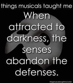 Things Musicals Taught Me-Phantom of the Opera.and true. Theatre Nerds, Musical Theatre, Everything Lyrics, Opera Ghost, Music Of The Night, The Rocky Horror Picture Show, Love Never Dies, Sing To Me, Phantom Of The Opera