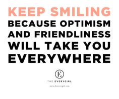 optimism & friendliness will take you everywhere.