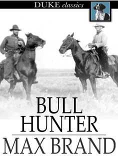 New eBook arrival   Bull Hunter  by Max Brand