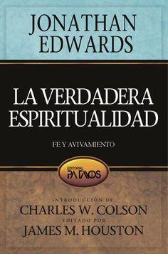 La verdadera espiritualidad. Fe y avivamiento. Escrito por Jonathan Edwards. Editado por James M. Houston.