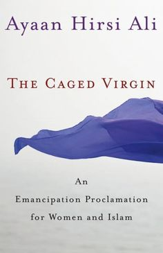 """Read """"The Caged Virgin An Emancipation Proclamation for Women and Islam"""" by Ayaan Hirsi Ali available from Rakuten Kobo. Muslims who explore sources of morality other than Islam are threatened with death, and Muslim women who escape the virg. Salman Rushdie, Islam Women, Bound Book, Classic Literature, Book Nooks, Oppression, Morality, Book Recommendations, Reading Lists"""