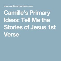 Camille's Primary Ideas: Tell Me the Stories of Jesus 1st Verse