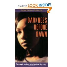Darkness Before Dawn by Sharon M. Draper (High School)-- Recovering from the recent suicide of her ex-boyfriend, senior class president Keisha Montgomery finds herself attracted to a dangerous, older man. (Part 3 in trilogy.) *