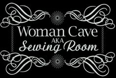 "go ahead and say it. Practice it over and over. Form your lips around the words ""WOMAN CAVE"". We're allowed aren't we? ""AKA - Sewing Room"" is a fun design that I in Sewing Room Decor, My Sewing Room, Sewing Rooms, Love Sewing, Sewing Hacks, Sewing Tutorials, Sewing Crafts, Sewing Patterns, Sewing Tips"