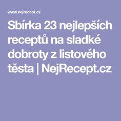 Sbírka 23 nejlepších receptů na sladké dobroty z listového těsta   NejRecept.cz