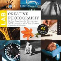 Creative photography lab : 52 fun exercises for developing self expression with your camera / Steve Sonheim with Carla Sonheim.