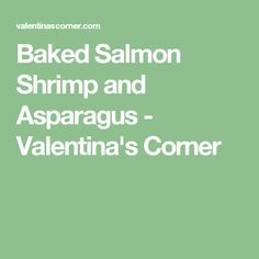 Baked Salmon Shrimp and Asparagus - Valentina's Corner
