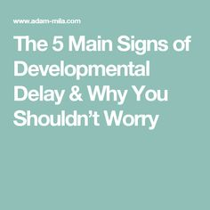 The 5 Main Signs of Developmental Delay & Why You Shouldn't Worry