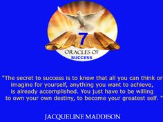 """""""The secret to success is to know that all you can think or imagine for yourself, anything you want to achieve, is already accomplished. You just have to be willing to own your own destiny, to become your greatest self. """"~ Jacqueline Maddison  ✨✨ #success #quotes #business #books #entrepreneur #life #inspiration #motivation #motivational #God #Jesus #HolySpirit #holy #bible #wisdom"""