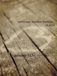 Serve one another humbly in love ...
