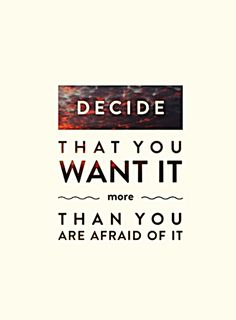 """Decide That You Want It… More Than You Are Afraid Of It"" ;) #WiseWords #Inspiration #Quote #Motivation #Love #WordsThatInspire #JustFondue"