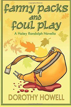 Fanny Packs and Foul Play (A Haley Randolph Mystery) (Volume 10) by Dorothy Howell http://www.amazon.com/dp/0985693045/ref=cm_sw_r_pi_dp_Zz79ub02RWBC3
