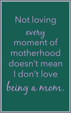 Not loving every mom