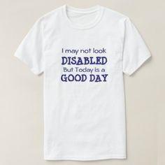 Disabled Having A Good Day T-Shirt - diy cyo customize create your own personalize