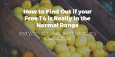 How to Find Out if your Free T4 is Really in the Normal Range and why HIGH levels aren't necessarily a good thing