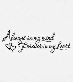 Always on my mind Forever in my heart | Inspirational Quotes