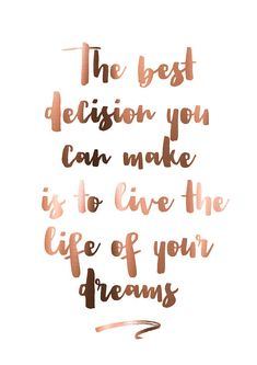 Description: This listing is for a print in either gold, silver or copper foil The best decision you can make is to live the life of your dreams You can also choose from or sizing , print only or with a poster hanger Change Quotes, Quotes To Live By, Me Quotes, Motivational Quotes, Inspirational Quotes, Positive Affirmations, Positive Quotes, Gold Quotes, Wednesday Motivation