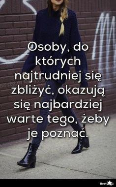 BESTY.pl - Osoby, do których najtrudniej się zbliżyć, okazują się najbardziej warte tego, żeby je poznać.